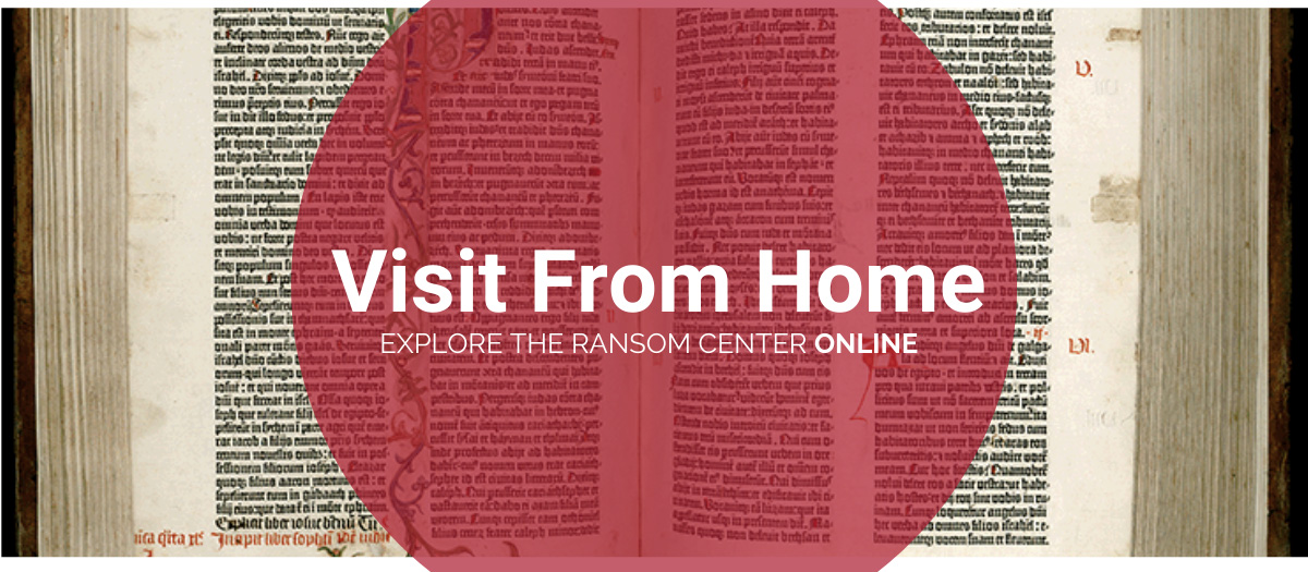 Visit from home. Explore the Ransom Center online.