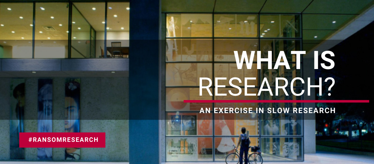What is Research? An exercise in slow research.